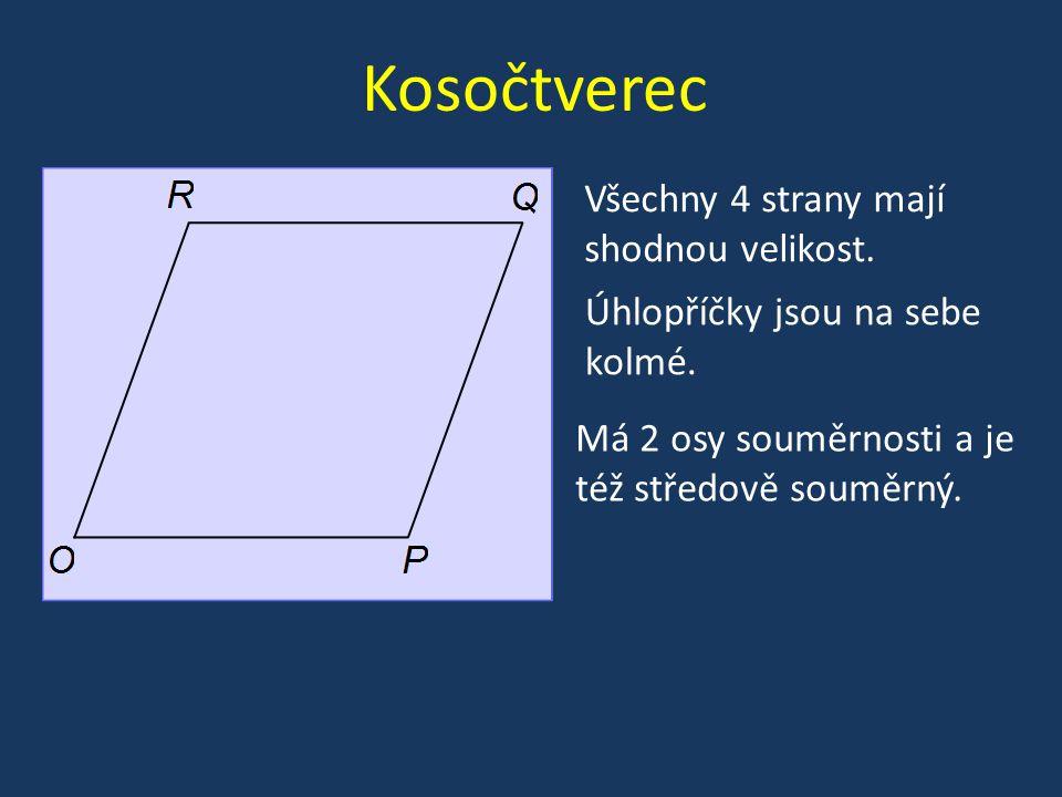 Kosočtverec Všechny 4 strany mají shodnou velikost. Úhlopříčky jsou na sebe kolmé. Má 2 osy souměrnosti a je též středově souměrný.