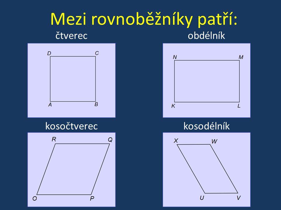 Mezi rovnoběžníky patří: čtverecobdélník kosočtverec kosodélník