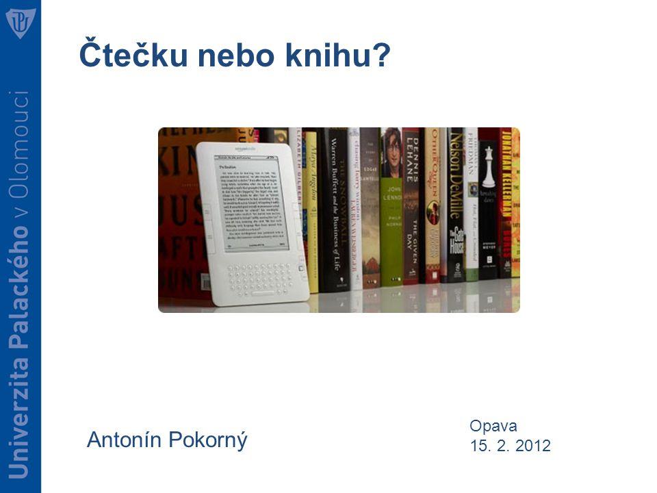 Čtečku nebo knihu Antonín Pokorný Opava 15. 2. 2012