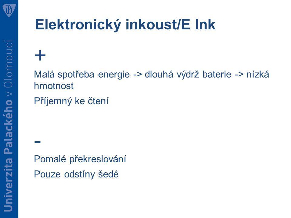 + Malá spotřeba energie -> dlouhá výdrž baterie -> nízká hmotnost Příjemný ke čtení - Pomalé překreslování Pouze odstíny šedé
