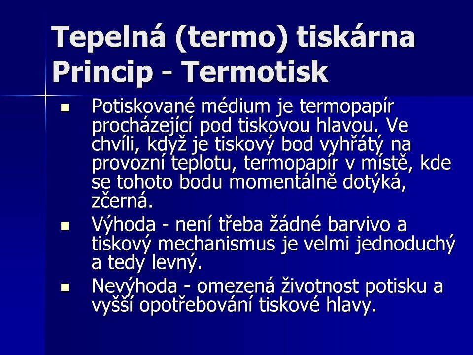 Tepelná (termo) tiskárna Princip - Termotisk Potiskované médium je termopapír procházející pod tiskovou hlavou. Ve chvíli, když je tiskový bod vyhřátý