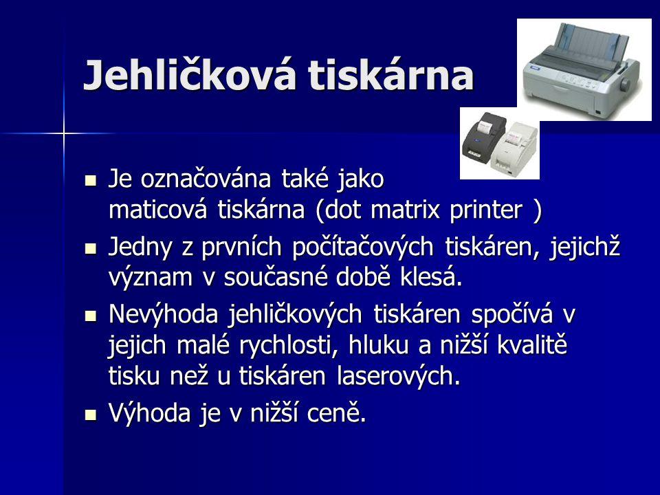 Jehličková tiskárna Je označována také jako maticová tiskárna (dot matrix printer ) Je označována také jako maticová tiskárna (dot matrix printer ) Je