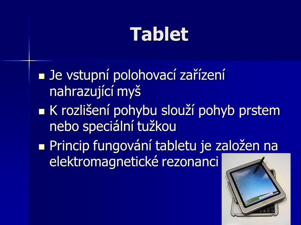 Tablet Je vstupní polohovací zařízení nahrazující myš Je vstupní polohovací zařízení nahrazující myš K rozlišení pohybu slouží pohyb prstem nebo speci