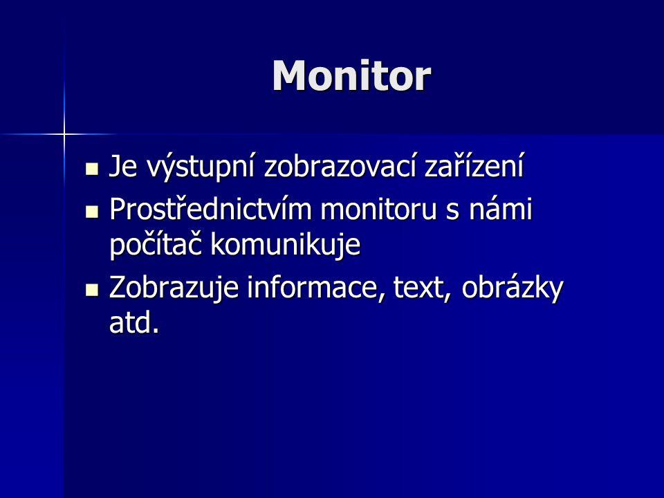 Monitor Je výstupní zobrazovací zařízení Je výstupní zobrazovací zařízení Prostřednictvím monitoru s námi počítač komunikuje Prostřednictvím monitoru