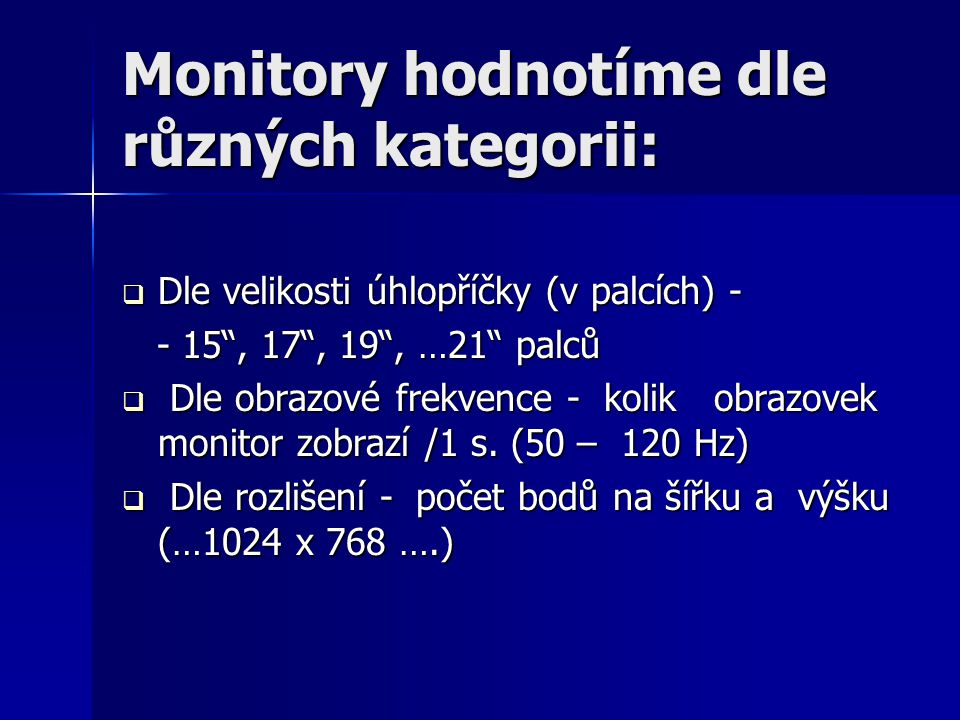 """Monitory hodnotíme dle různých kategorii:  Dle velikosti úhlopříčky (v palcích) - - 15"""", 17"""", 19"""", …21"""" palců - 15"""", 17"""", 19"""", …21"""" palců  Dle obraz"""