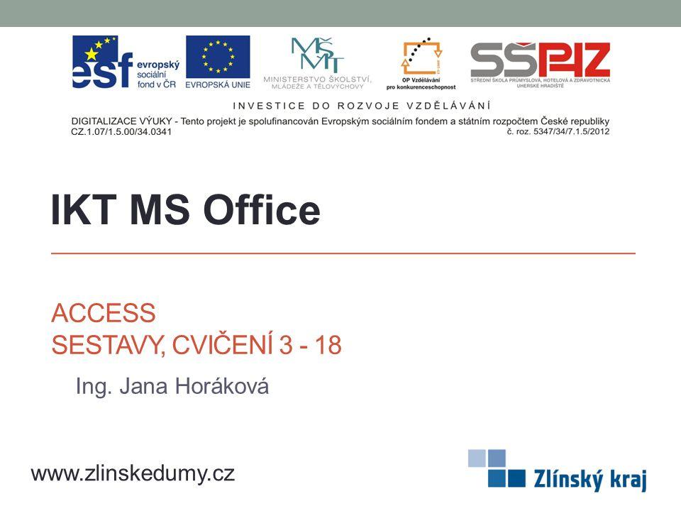 ACCESS SESTAVY, CVIČENÍ 3 - 18 Ing. Jana Horáková IKT MS Office www.zlinskedumy.cz