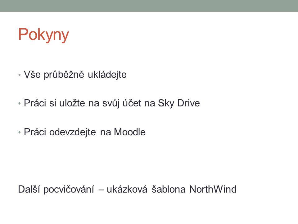 Pokyny Vše průběžně ukládejte Práci si uložte na svůj účet na Sky Drive Práci odevzdejte na Moodle Další pocvičování – ukázková šablona NorthWind