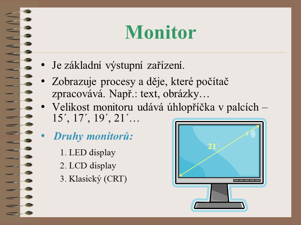 Monitor Je základní výstupní zařízení.Zobrazuje procesy a děje, které počítač zpracovává.