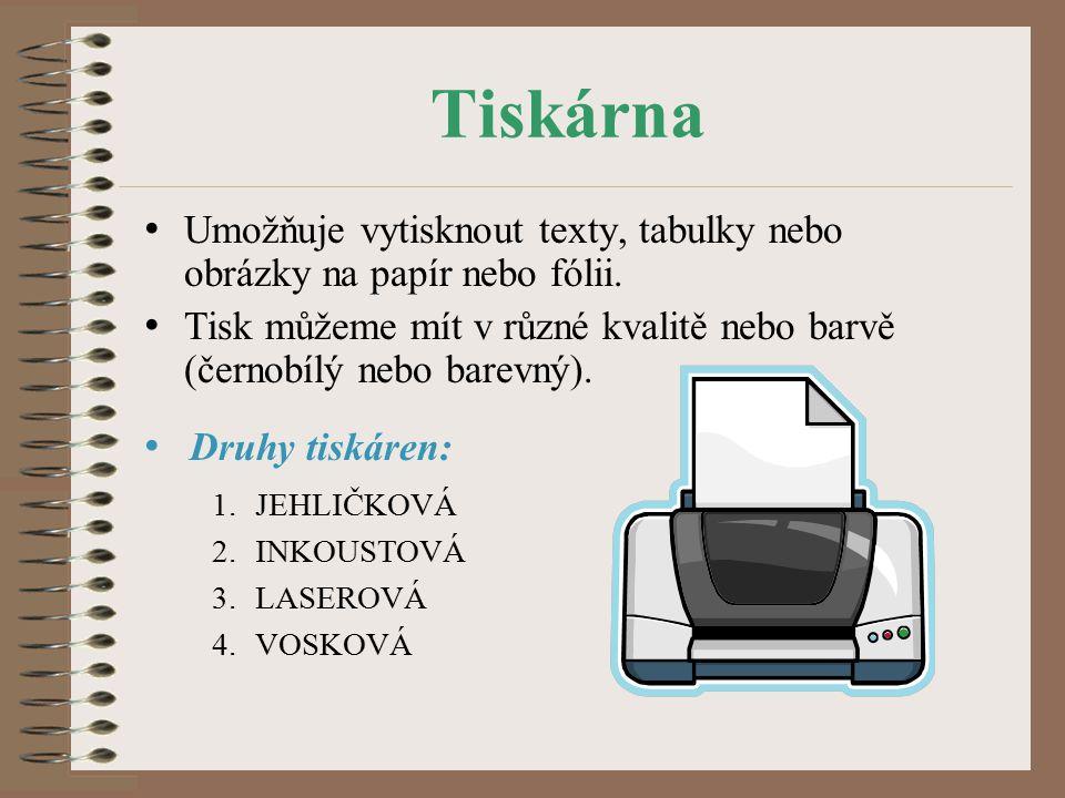Tiskárna Umožňuje vytisknout texty, tabulky nebo obrázky na papír nebo fólii.