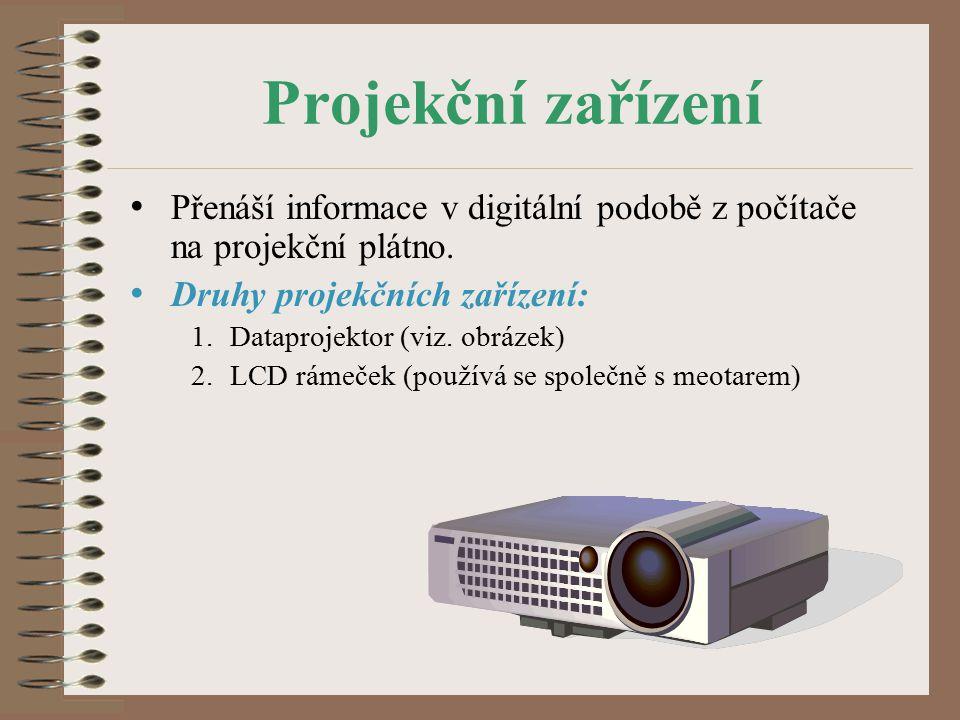 Projekční zařízení Přenáší informace v digitální podobě z počítače na projekční plátno.