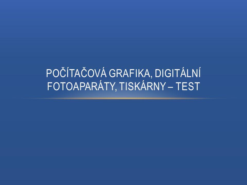 POČÍTAČOVÁ GRAFIKA, DIGITÁLNÍ FOTOAPARÁTY, TISKÁRNY – TEST