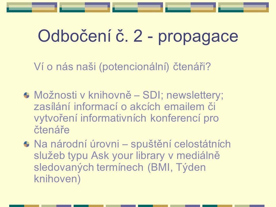 Odbočení č. 2 - propagace Ví o nás naši (potencionální) čtenáři? Možnosti v knihovně – SDI; newslettery; zasílání informací o akcích emailem či vytvoř