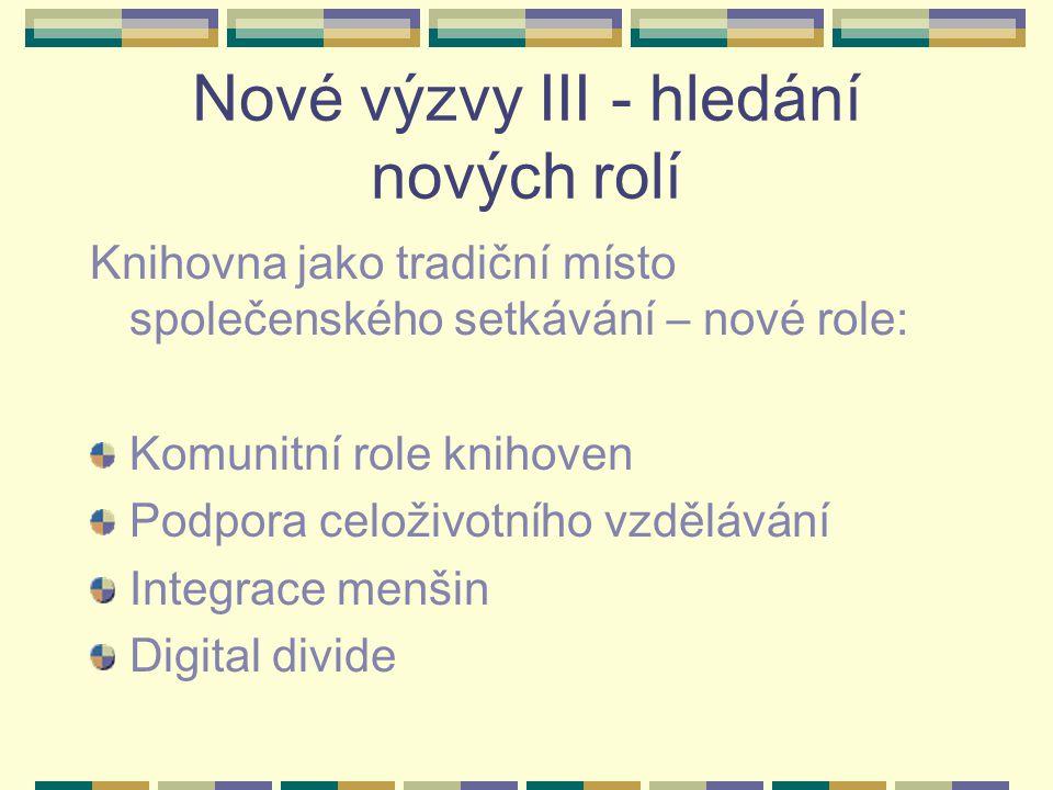 Nové výzvy III - hledání nových rolí Knihovna jako tradiční místo společenského setkávání – nové role: Komunitní role knihoven Podpora celoživotního v