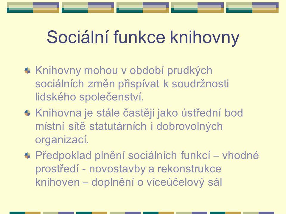 Sociální funkce knihovny Knihovny mohou v období prudkých sociálních změn přispívat k soudržnosti lidského společenství. Knihovna je stále častěji jak