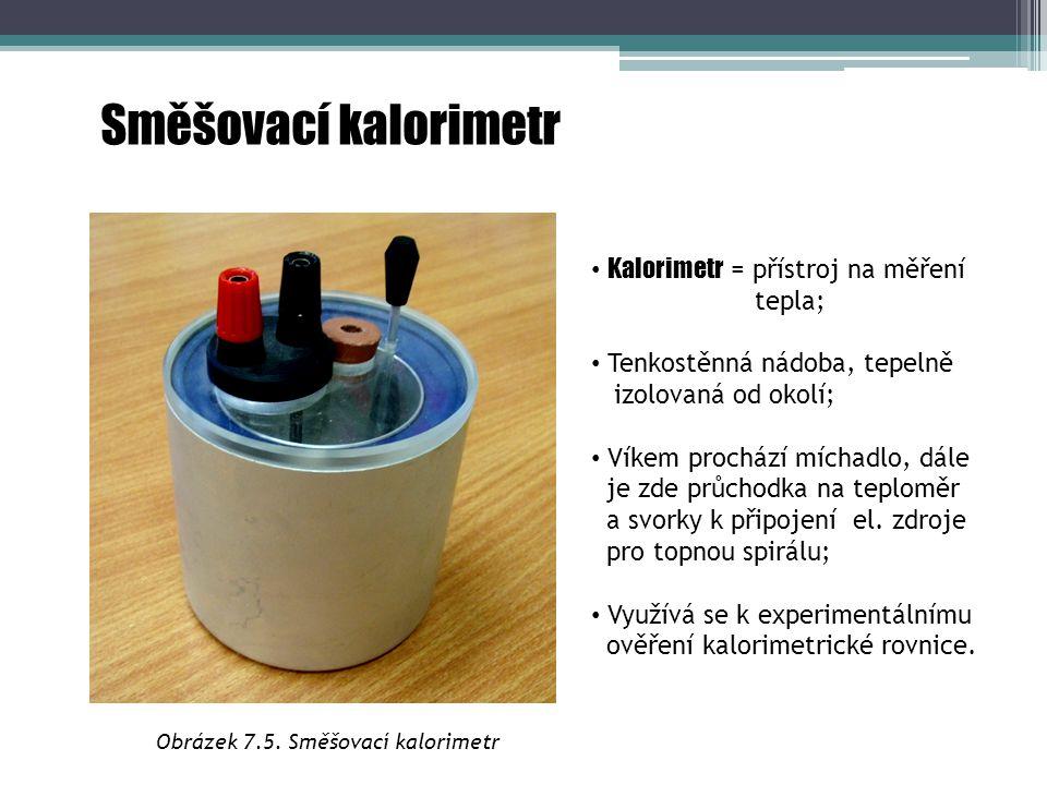 Směšovací kalorimetr Obrázek 7.5. Směšovací kalorimetr Kalorimetr = přístroj na měření tepla; Tenkostěnná nádoba, tepelně izolovaná od okolí; Víkem pr
