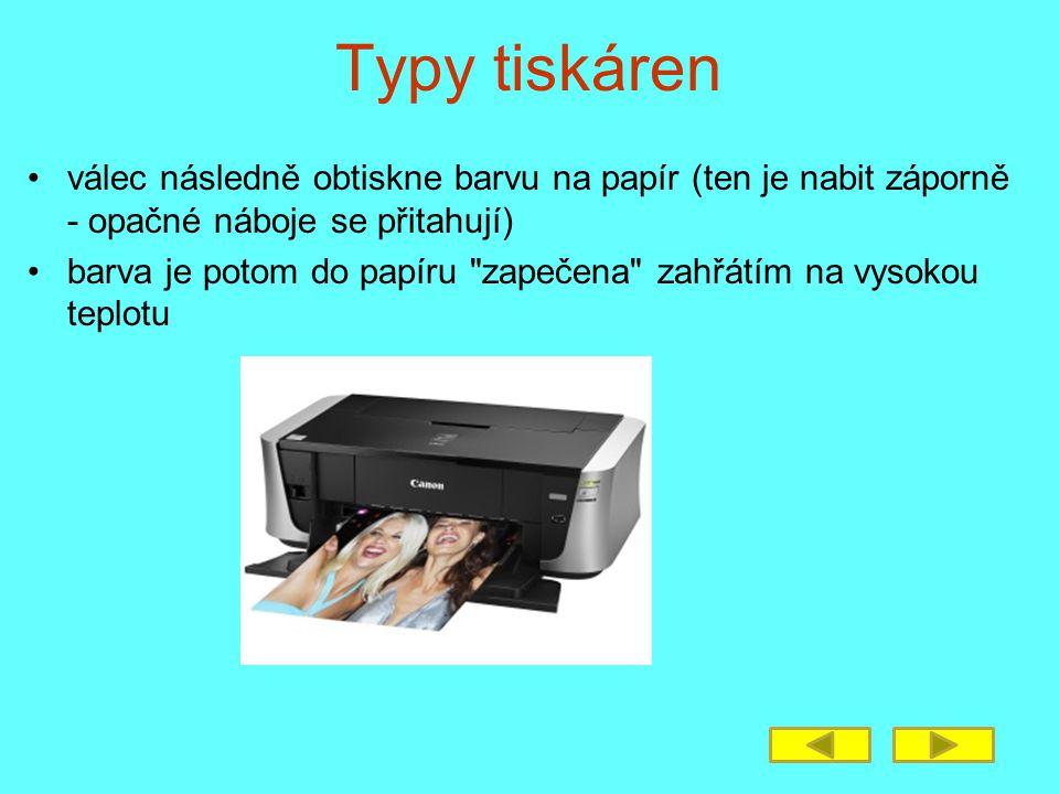 Typy tiskáren válec následně obtiskne barvu na papír (ten je nabit záporně - opačné náboje se přitahují) barva je potom do papíru zapečena zahřátím na vysokou teplotu