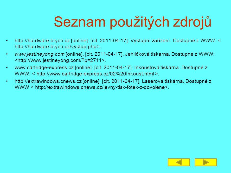 Seznam použitých zdrojů http://hardware.brych.cz [online]. [cit. 2011-04-17]. Výstupní zařízení. Dostupné z WWW:. www.jestineyong.com [online]. [cit.