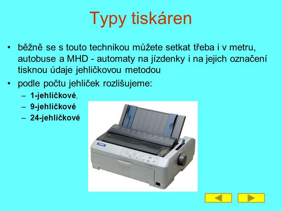 Typy tiskáren běžně se s touto technikou můžete setkat třeba i v metru, autobuse a MHD - automaty na jízdenky i na jejich označení tisknou údaje jehličkovou metodou podle počtu jehliček rozlišujeme: –1-jehličkové, –9-jehličkové –24-jehličkové