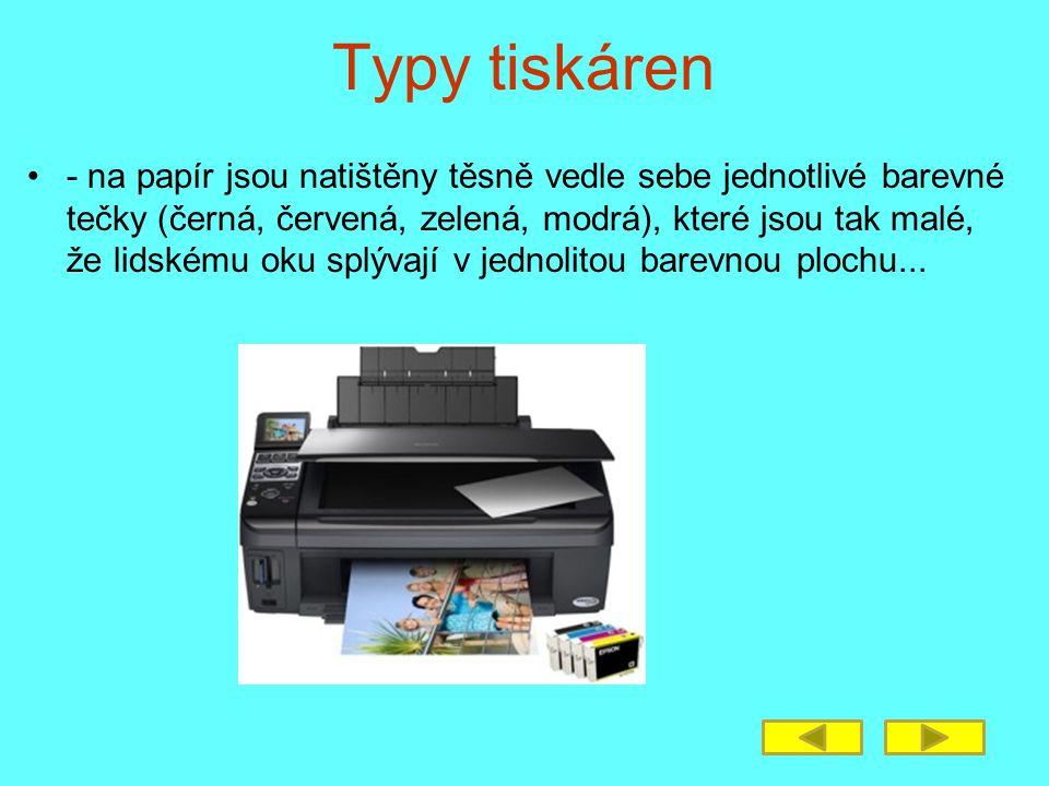 Typy tiskáren - na papír jsou natištěny těsně vedle sebe jednotlivé barevné tečky (černá, červená, zelená, modrá), které jsou tak malé, že lidskému oku splývají v jednolitou barevnou plochu...