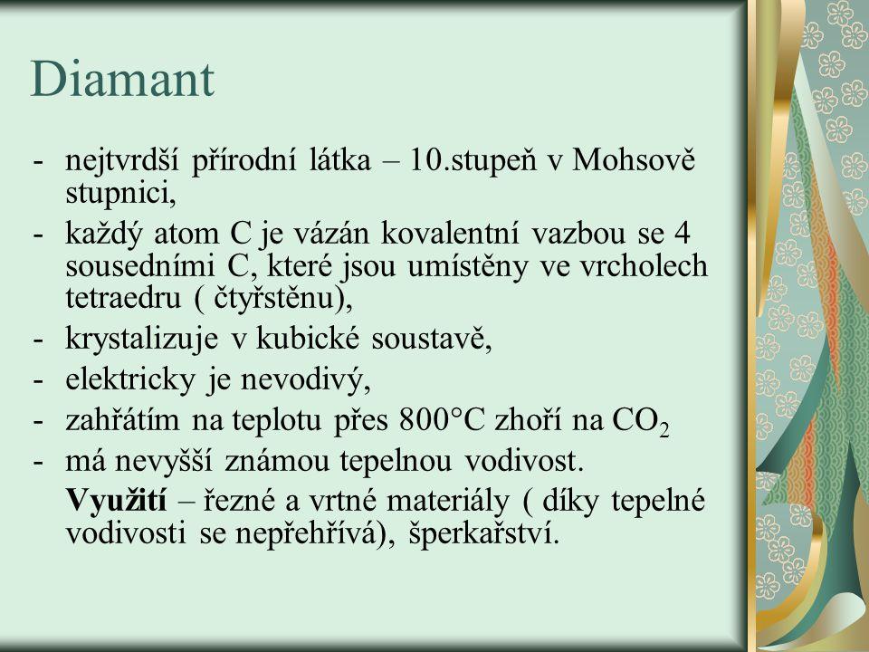 Diamant -nejtvrdší přírodní látka – 10.stupeň v Mohsově stupnici, -každý atom C je vázán kovalentní vazbou se 4 sousedními C, které jsou umístěny ve v