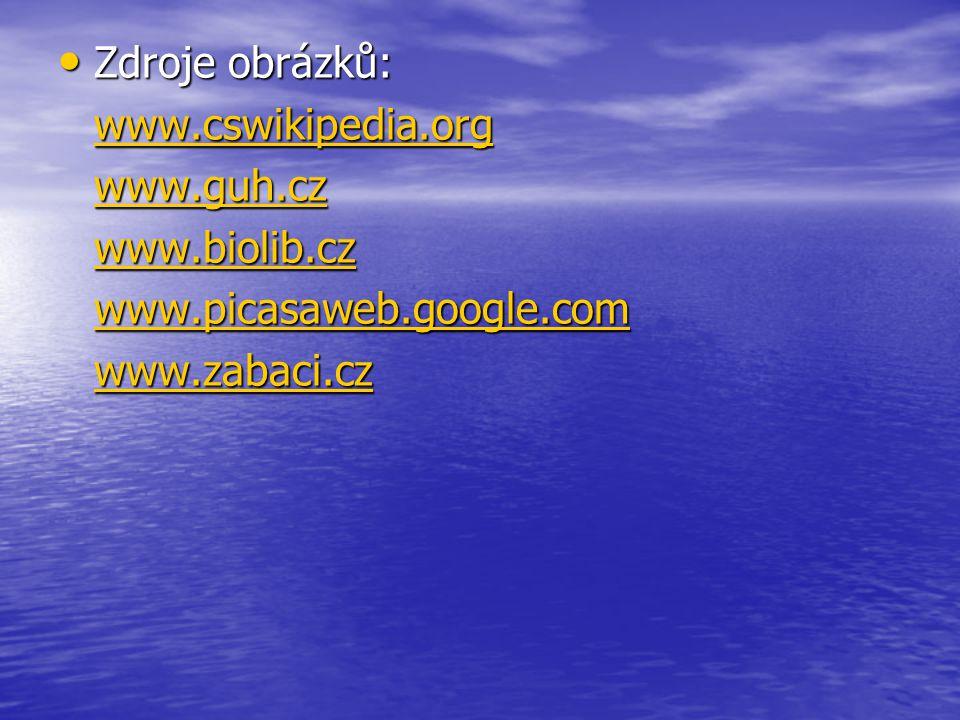 Zdroje obrázků: Zdroje obrázků: www.cswikipedia.org www.guh.cz www.biolib.cz www.picasaweb.google.com www.zabaci.cz