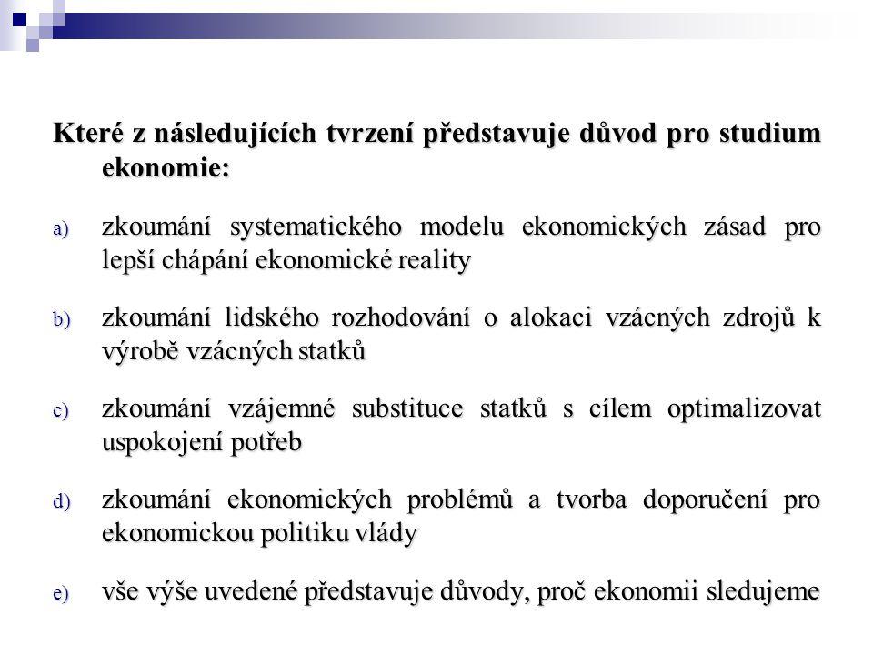 Které z následujících tvrzení představuje důvod pro studium ekonomie: a) zkoumání systematického modelu ekonomických zásad pro lepší chápání ekonomick