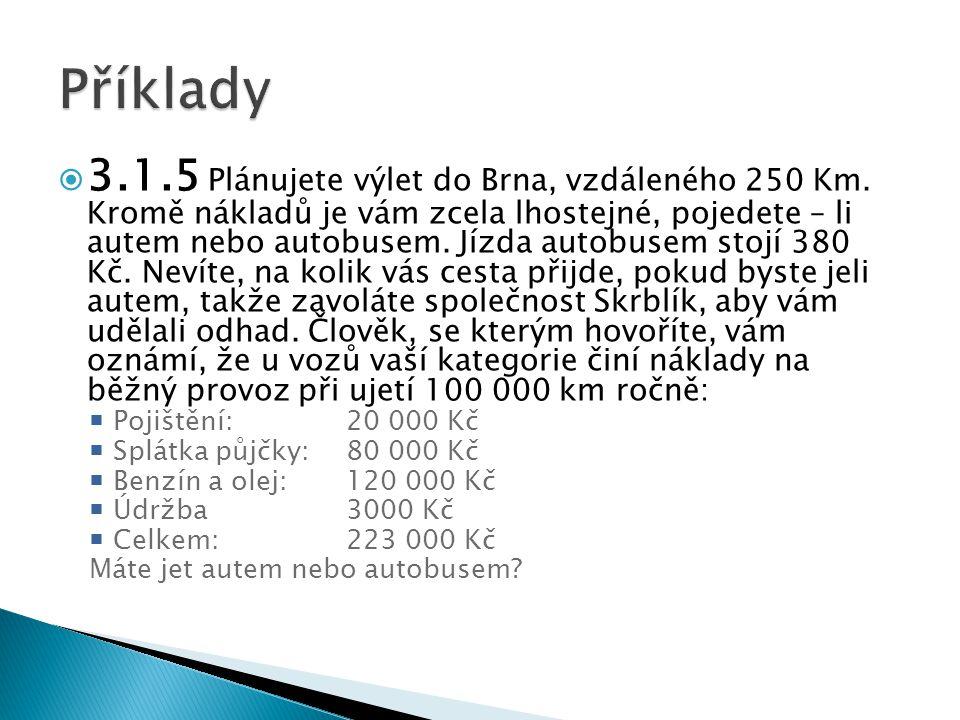  3.1.5 Plánujete výlet do Brna, vzdáleného 250 Km. Kromě nákladů je vám zcela lhostejné, pojedete – li autem nebo autobusem. Jízda autobusem stojí 38