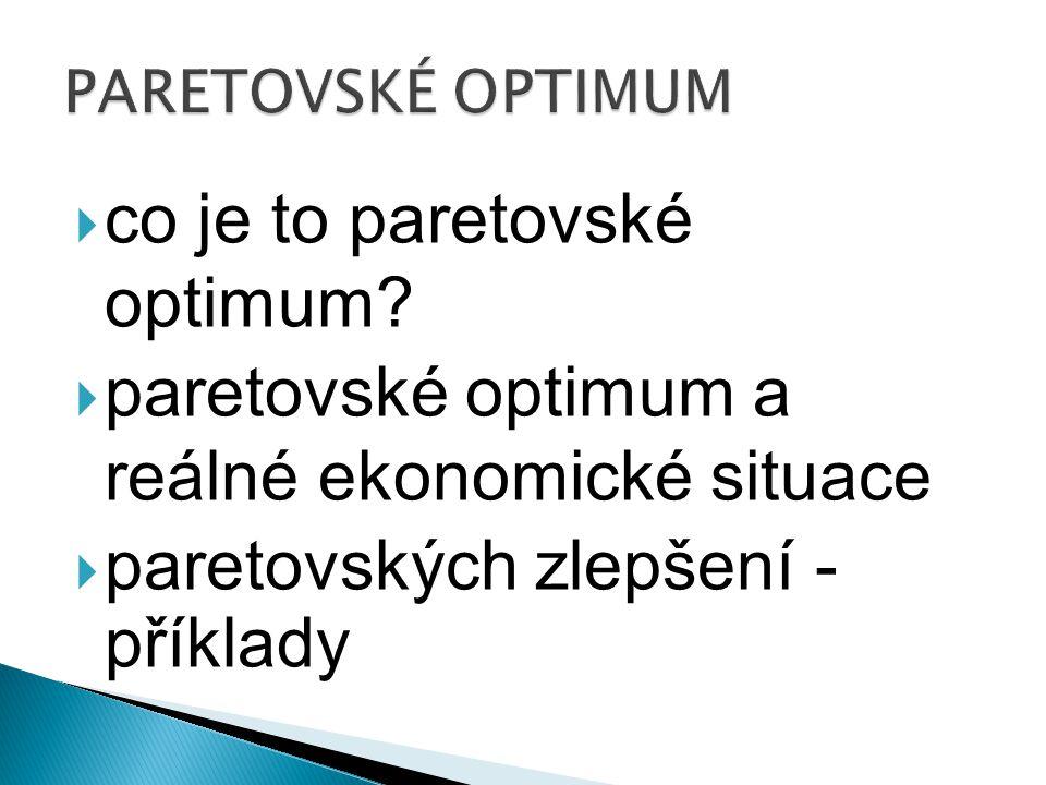  co je to paretovské optimum?  paretovské optimum a reálné ekonomické situace  paretovských zlepšení - příklady