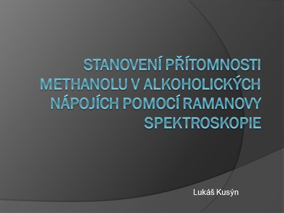 Úvod  Elektromagnetická spektroskopie  Nová rozvíjející se metoda  Ramanův rozptyl  Práce zaměřena na využití spektroskopie pro detekci methanolu