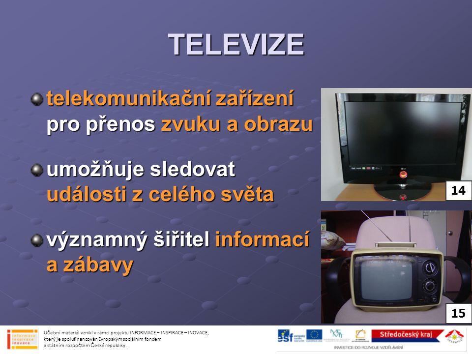 TELEVIZE telekomunikační zařízení pro přenos zvuku a obrazu umožňuje sledovat události z celého světa významný šiřitel informací a zábavy Učební mater
