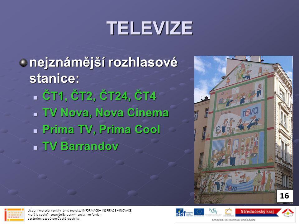 TELEVIZE nejznámější rozhlasové stanice: ČT1, ČT2, ČT24, ČT4 ČT1, ČT2, ČT24, ČT4 TV Nova, Nova Cinema TV Nova, Nova Cinema Prima TV, Prima Cool Prima