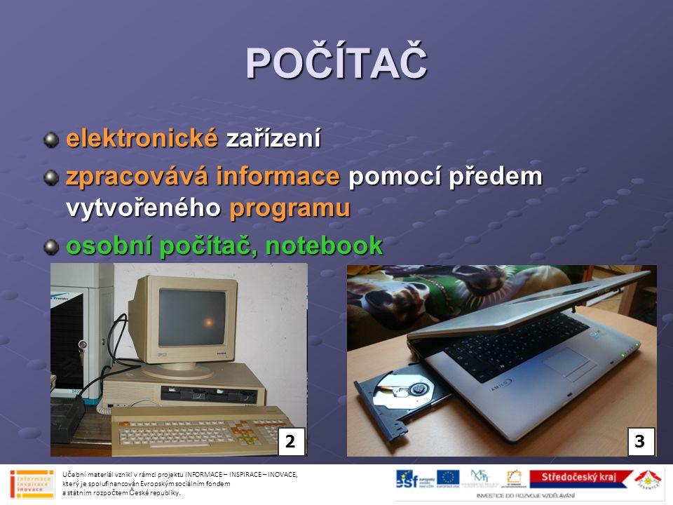 POČÍTAČ elektronické zařízení zpracovává informace pomocí předem vytvořeného programu osobní počítač, notebook Učební materiál vznikl v rámci projektu