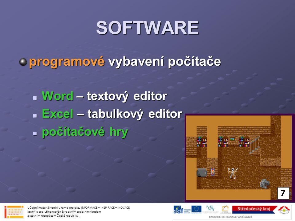 SOFTWARE programové vybavení počítače Word – textový editor Word – textový editor Excel – tabulkový editor Excel – tabulkový editor počítačové hry poč