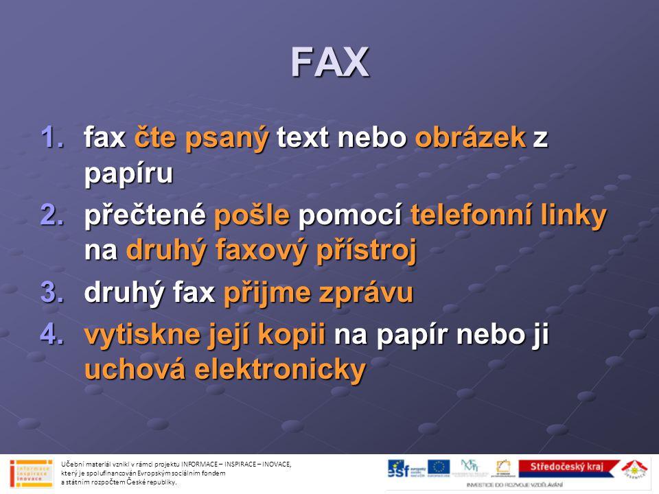 FAX 1.fax čte psaný text nebo obrázek z papíru 2.přečtené pošle pomocí telefonní linky na druhý faxový přístroj 3.druhý fax přijme zprávu 4.vytiskne j