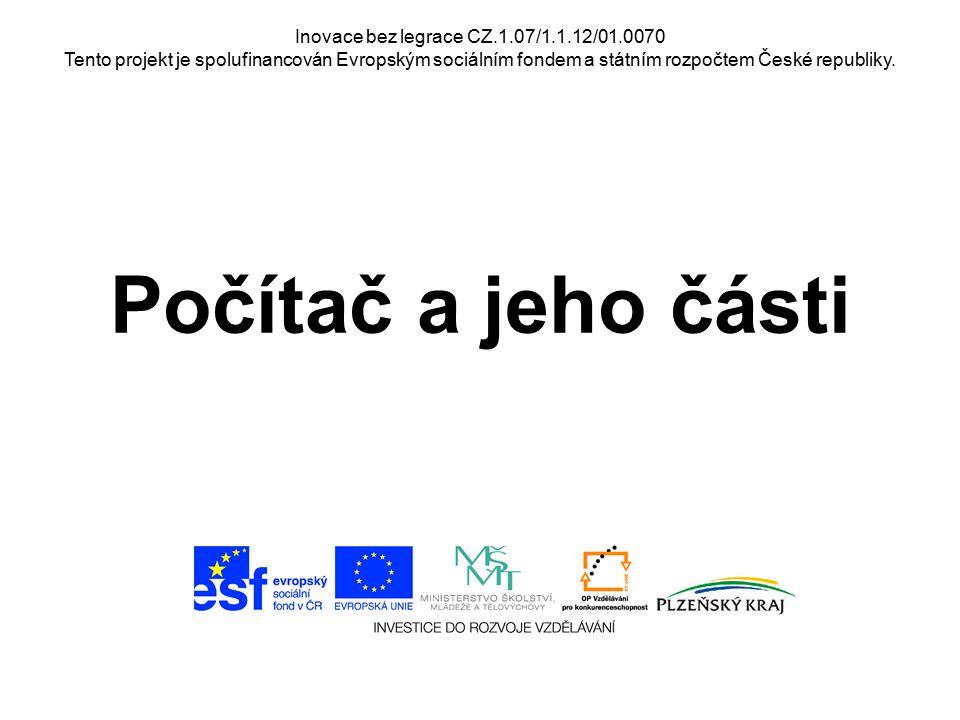 Inovace bez legrace CZ.1.07/1.1.12/01.0070 Tento projekt je spolufinancován Evropským sociálním fondem a státním rozpočtem České republiky. Počítač a