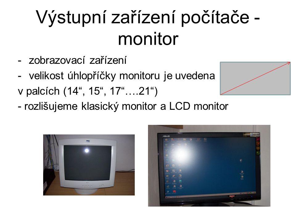 """Výstupní zařízení počítače - monitor -zobrazovací zařízení -velikost úhlopříčky monitoru je uvedena v palcích (14"""", 15"""", 17""""….21"""") - rozlišujeme klasi"""