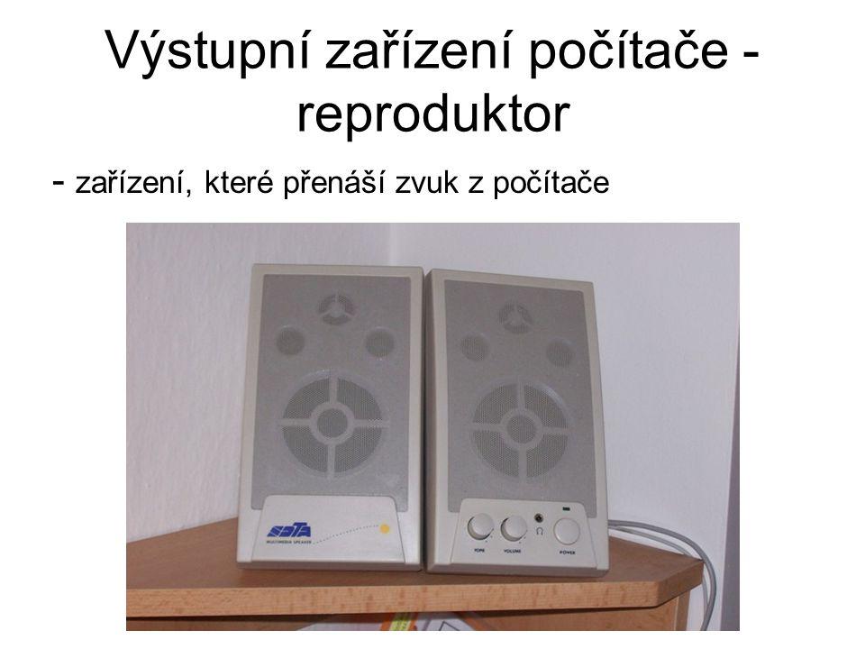 Výstupní zařízení počítače - reproduktor - zařízení, které přenáší zvuk z počítače