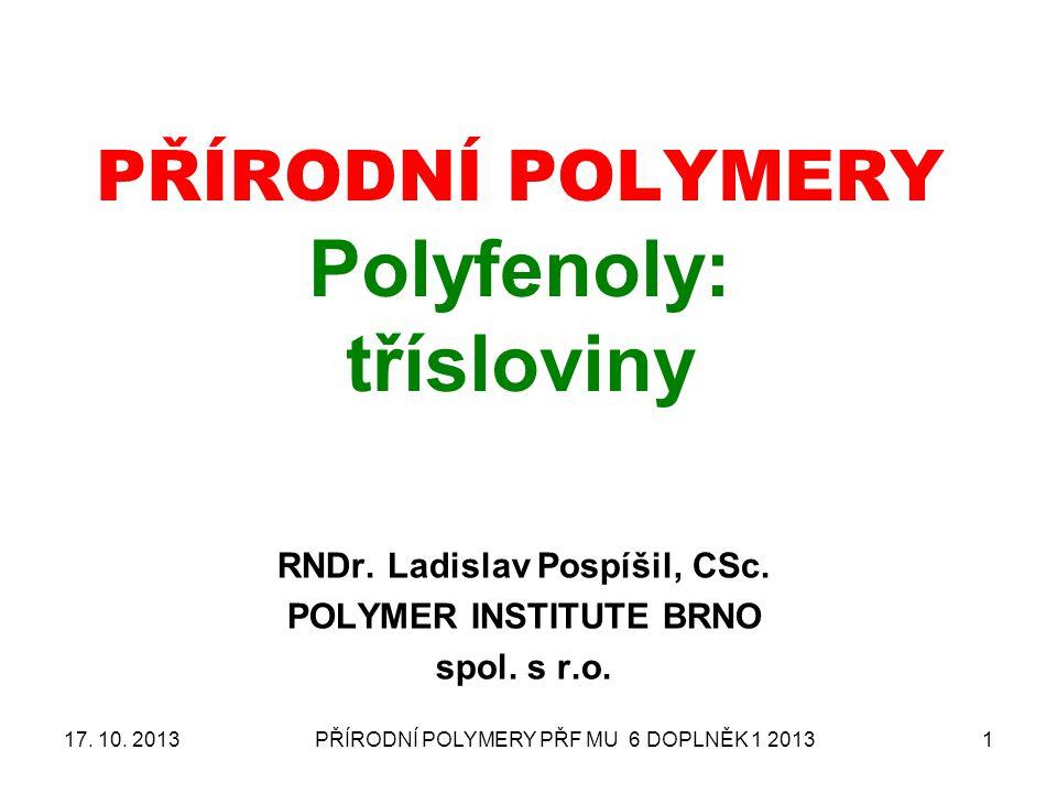 PŘÍRODNÍ POLYMERY PŘF MU 6 DOPLNĚK 1 20131 PŘÍRODNÍ POLYMERY Polyfenoly: třísloviny RNDr.