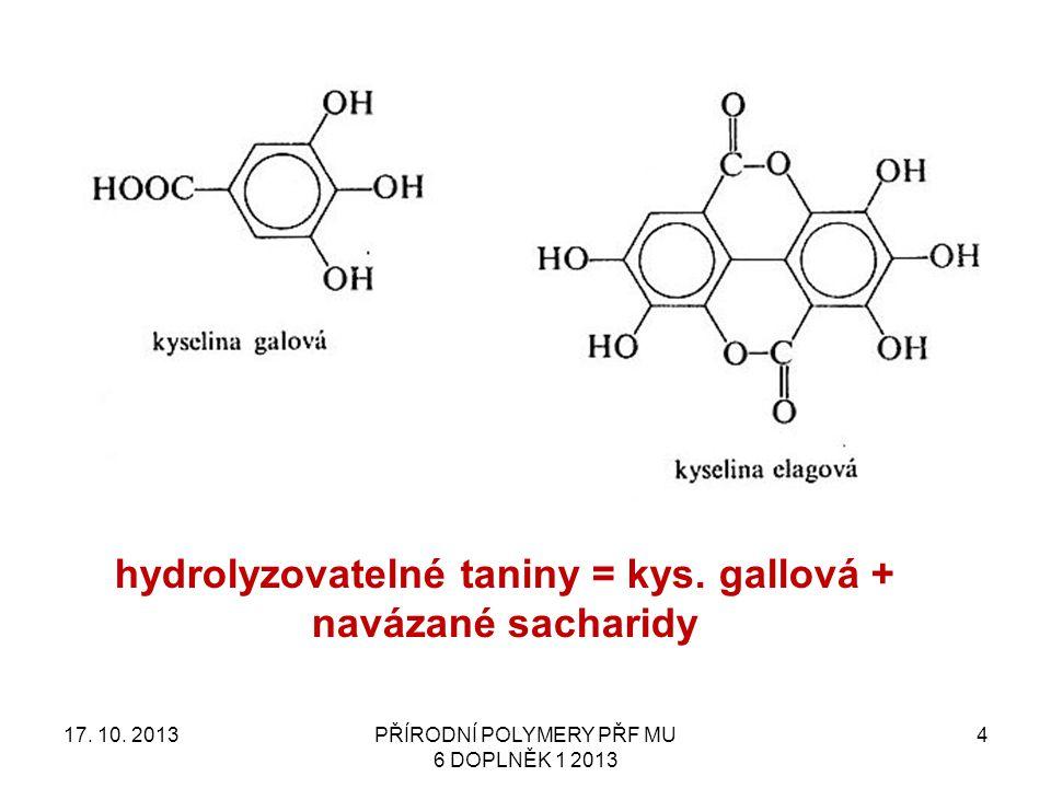 17.10. 2013PŘÍRODNÍ POLYMERY PŘF MU 6 DOPLNĚK 1 2013 4 hydrolyzovatelné taniny = kys.