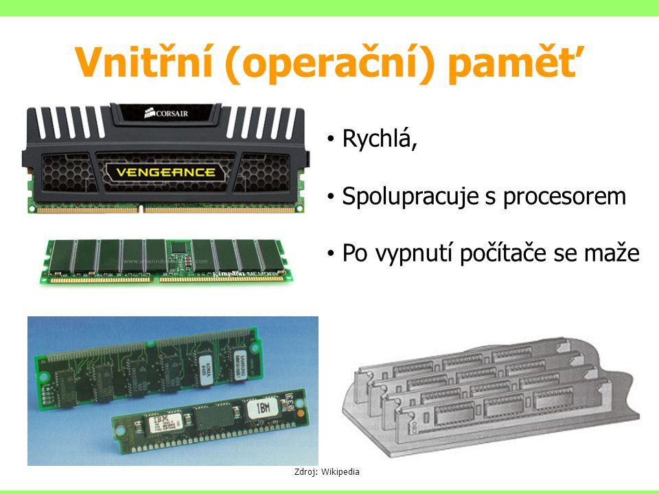Vnitřní (operační) paměť Zdroj: Wikipedia Rychlá, Spolupracuje s procesorem Po vypnutí počítače se maže
