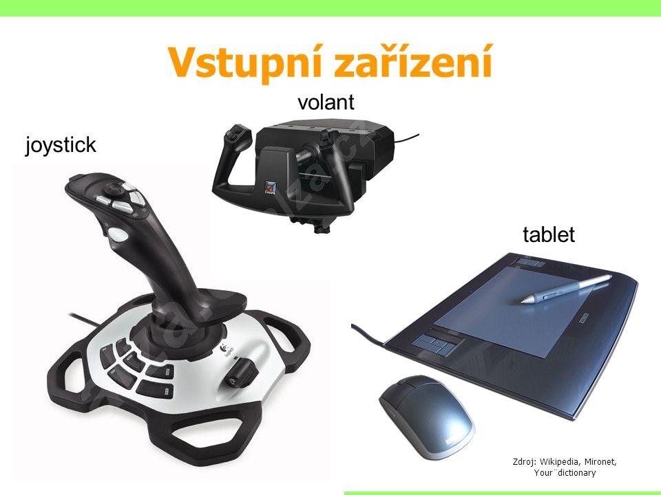 Vstupní zařízení Zdroj: Wikipedia, Mironet, Your¨dictionary joystick tablet volant