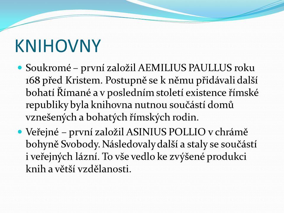 KNIHOVNY Soukromé – první založil AEMILIUS PAULLUS roku 168 před Kristem.
