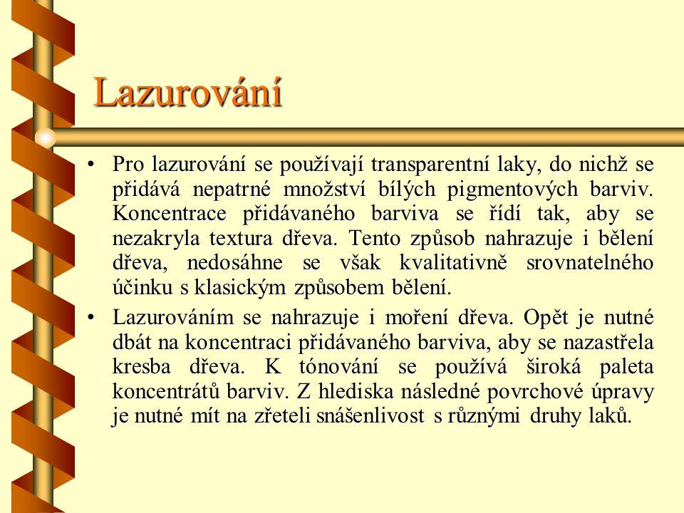 Lazurování Pro lazurování se používají transparentní laky, do nichž se přidává nepatrné množství bílých pigmentových barviv.