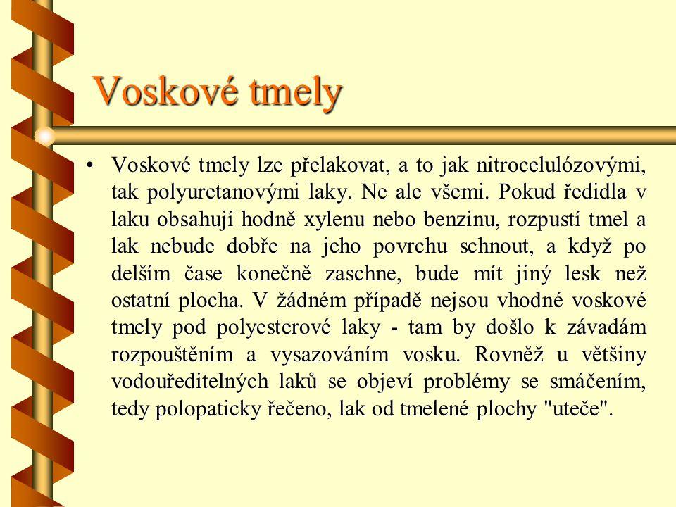 Voskové tmely Voskové tmely lze přelakovat, a to jak nitrocelulózovými, tak polyuretanovými laky.