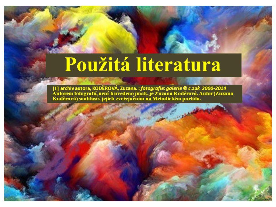 Použitá literatura [1] archiv autora, KODĚROVÁ, Zuzana. : fotografie: galerie © c.zuk 2000-2014 Autorem fotografií, není-li uvedeno jinak, je Zuzana K
