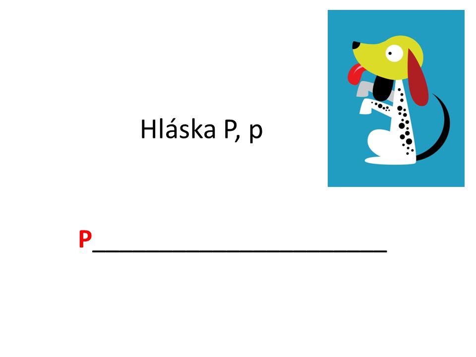Hláska P, p P______________________