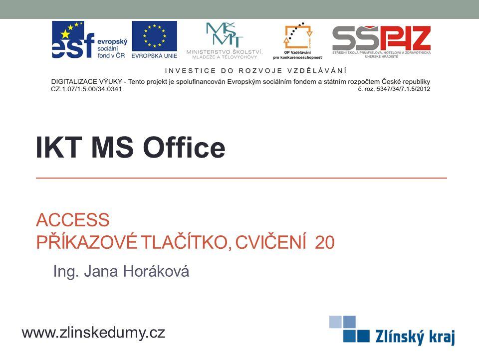 ACCESS PŘÍKAZOVÉ TLAČÍTKO, CVIČENÍ 20 Ing. Jana Horáková IKT MS Office www.zlinskedumy.cz