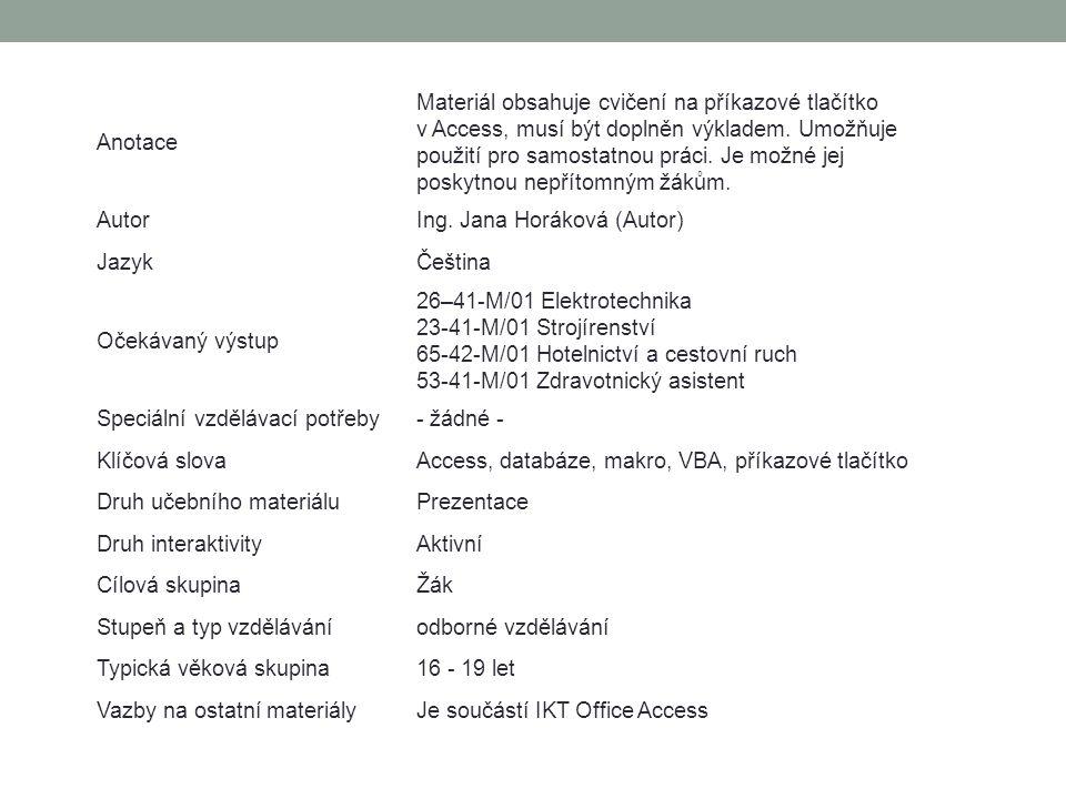 Anotace Materiál obsahuje cvičení na příkazové tlačítko v Access, musí být doplněn výkladem.