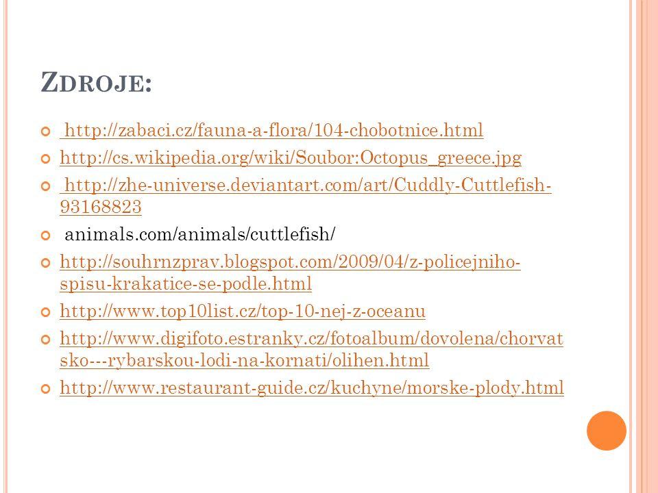 Z DROJE : http://zabaci.cz/fauna-a-flora/104-chobotnice.html http://cs.wikipedia.org/wiki/Soubor:Octopus_greece.jpg http://zhe-universe.deviantart.com