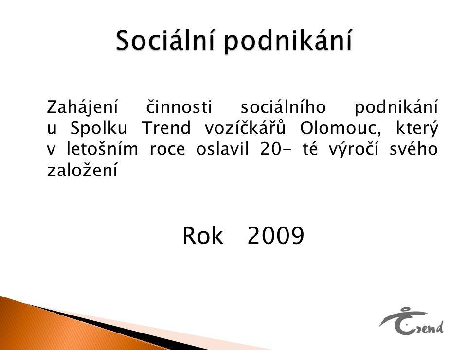 Zahájení činnosti sociálního podnikání u Spolku Trend vozíčkářů Olomouc, který v letošním roce oslavil 20- té výročí svého založení Rok 2009